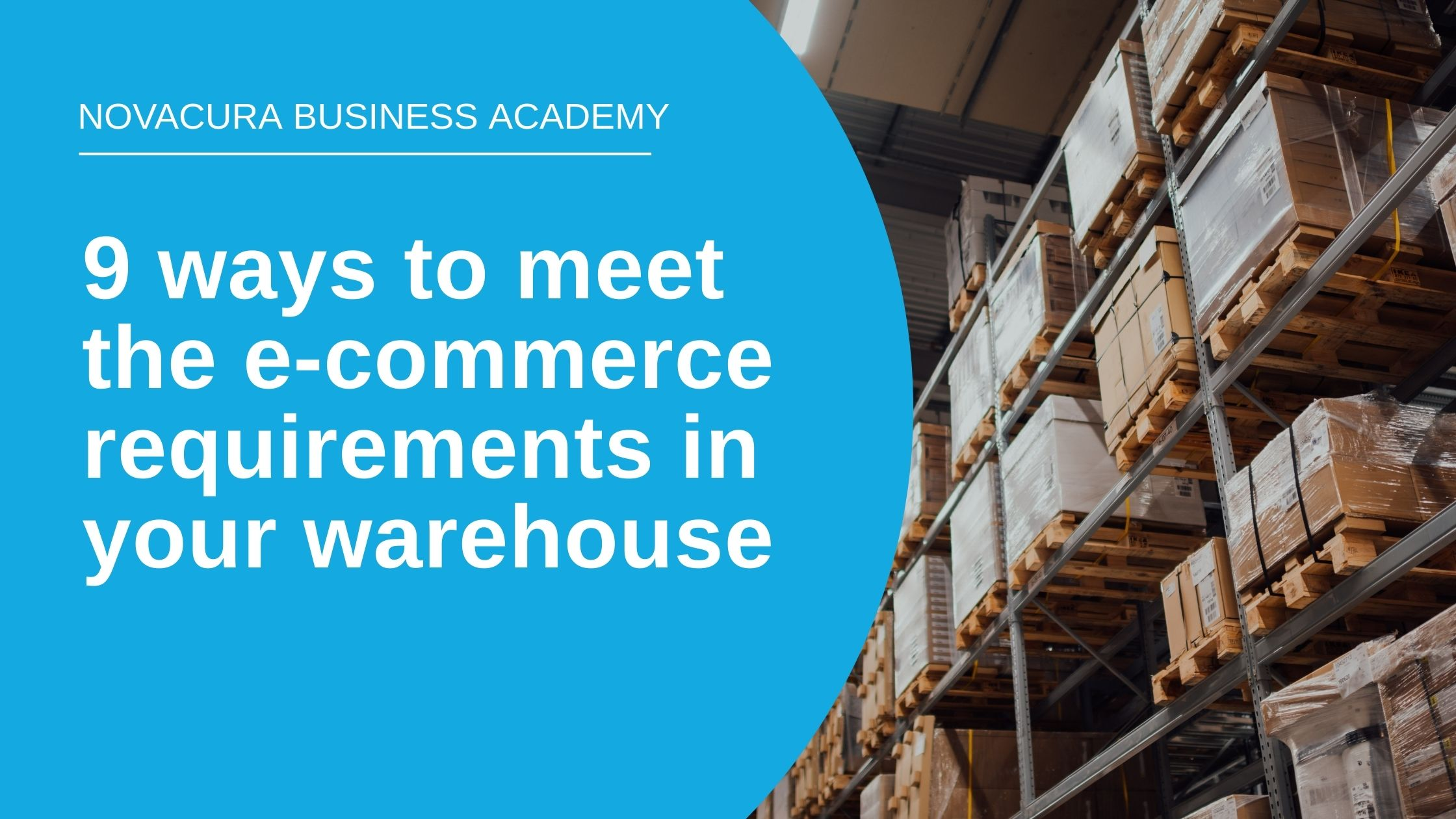9 ways to meet the e-commerce requirements in your warehouse
